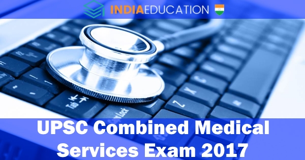 UPSC Combined Medical Services Exam 2017: Important Dates and Application Procedure