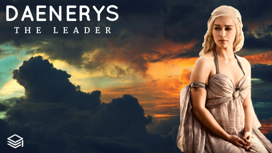 Daenerys - The Leader