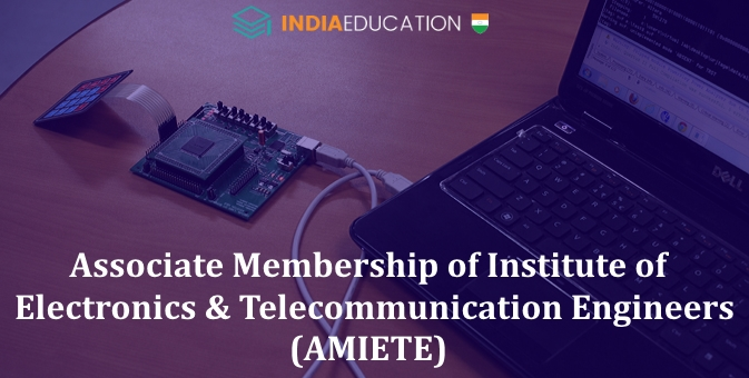 Associate Membership of Institute of Electronics and Telecommunication Engineers (AMIETE) Exam 2017
